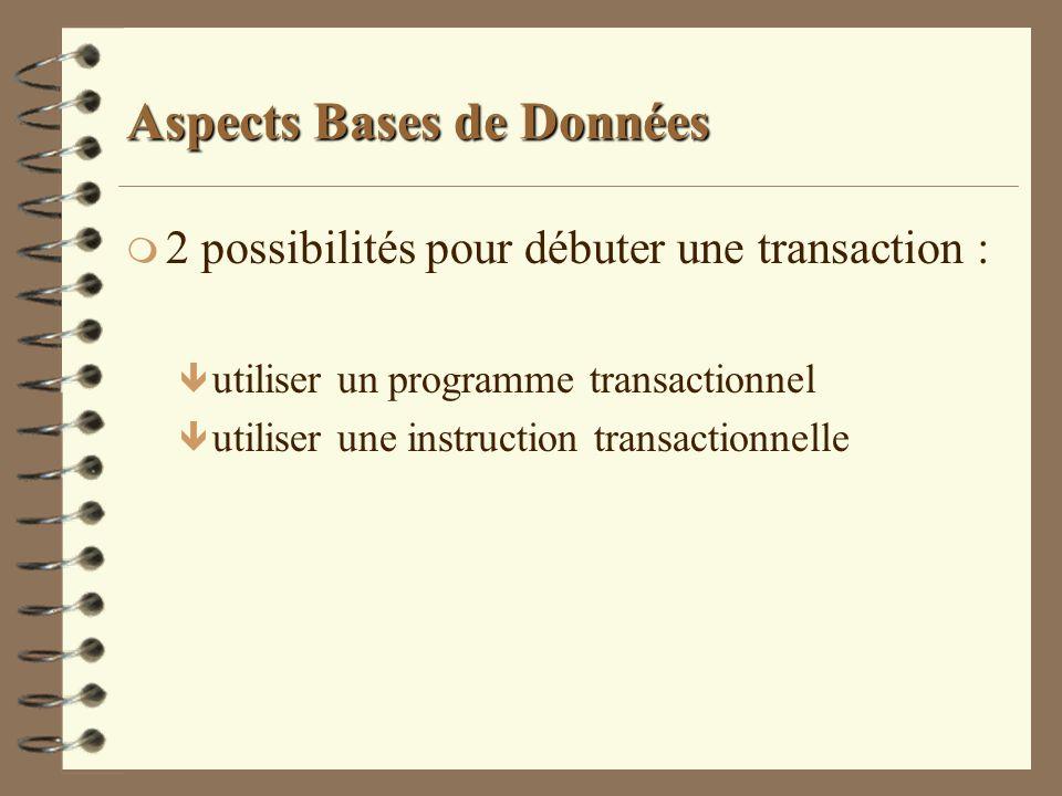 Aspects Bases de Données m 2 possibilités pour débuter une transaction : ê utiliser un programme transactionnel ê utiliser une instruction transaction
