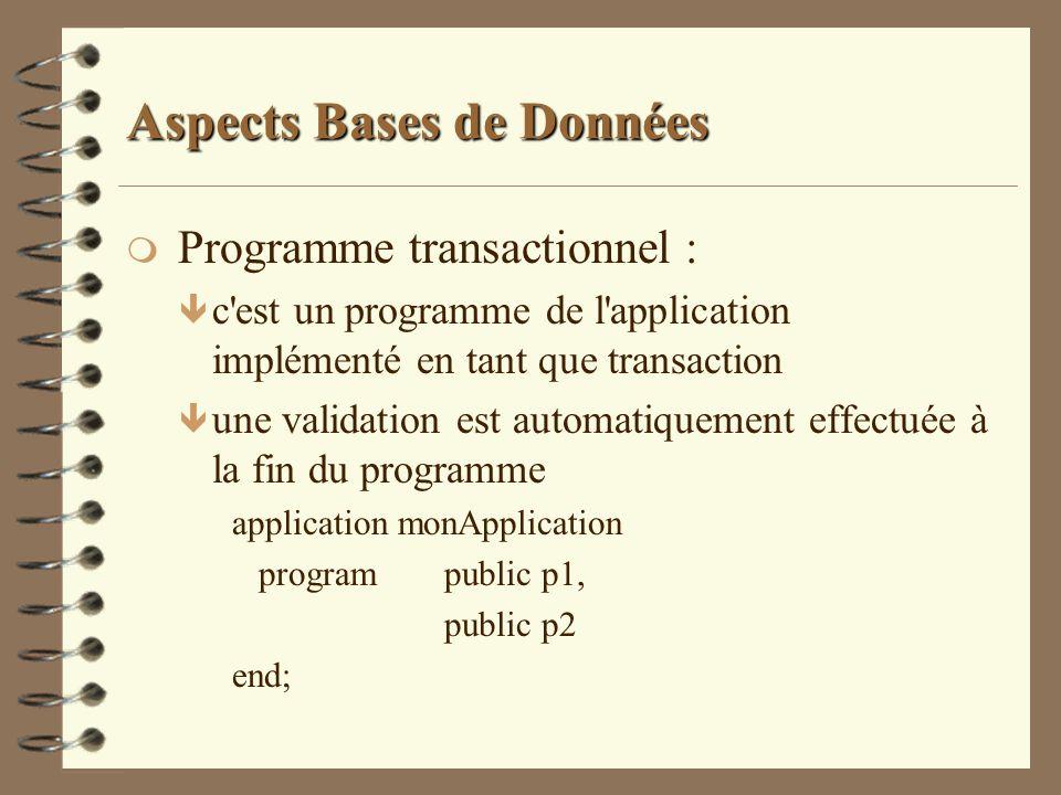 Aspects Bases de Données m Programme transactionnel : ê c'est un programme de l'application implémenté en tant que transaction ê une validation est au