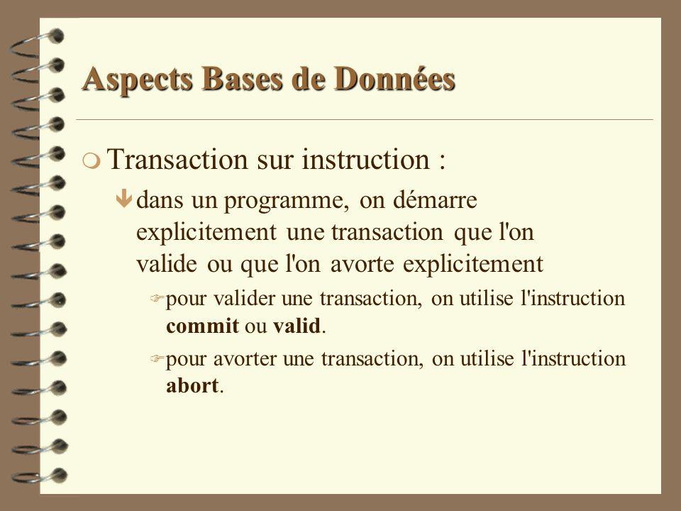 Aspects Bases de Données m Transaction sur instruction : ê dans un programme, on démarre explicitement une transaction que l'on valide ou que l'on avo