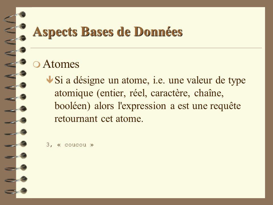 Aspects Bases de Données m Atomes ê Si a désigne un atome, i.e. une valeur de type atomique (entier, réel, caractère, chaîne, booléen) alors l'express