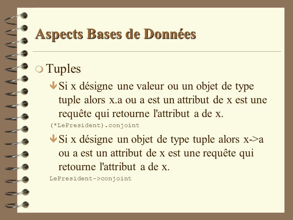 Aspects Bases de Données m Tuples ê Si x désigne une valeur ou un objet de type tuple alors x.a ou a est un attribut de x est une requête qui retourne