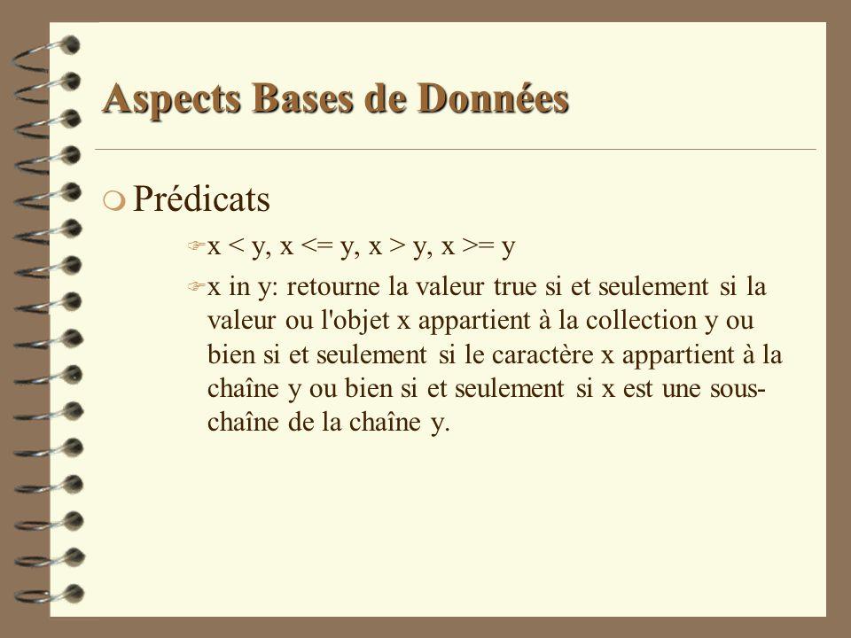Aspects Bases de Données m Prédicats F x y, x >= y F x in y: retourne la valeur true si et seulement si la valeur ou l'objet x appartient à la collect