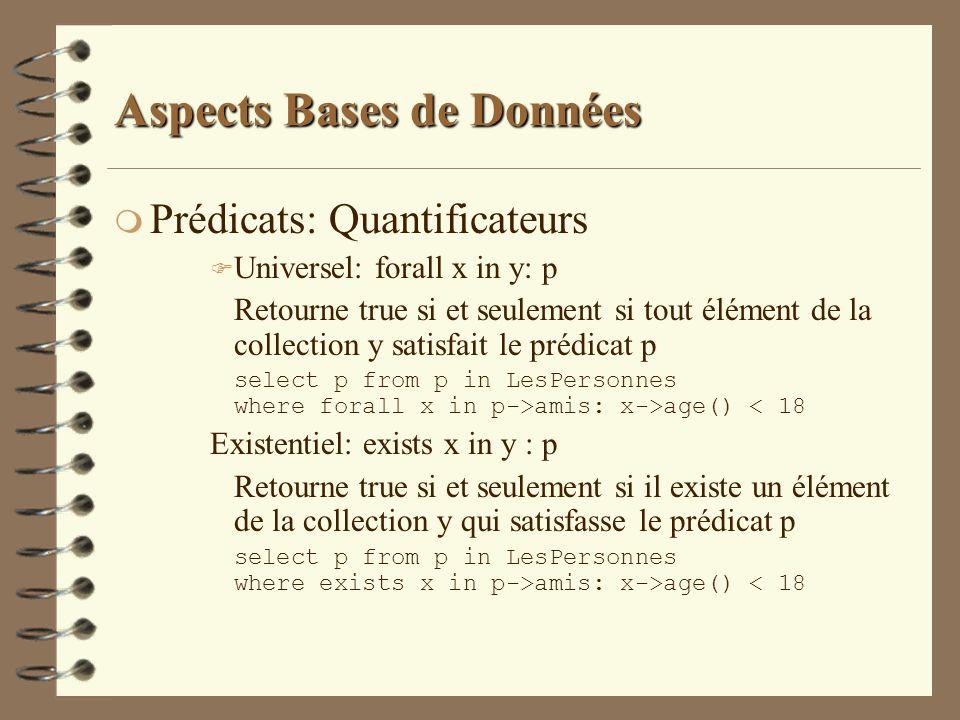 Aspects Bases de Données m Prédicats: Quantificateurs F Universel: forall x in y: p Retourne true si et seulement si tout élément de la collection y s