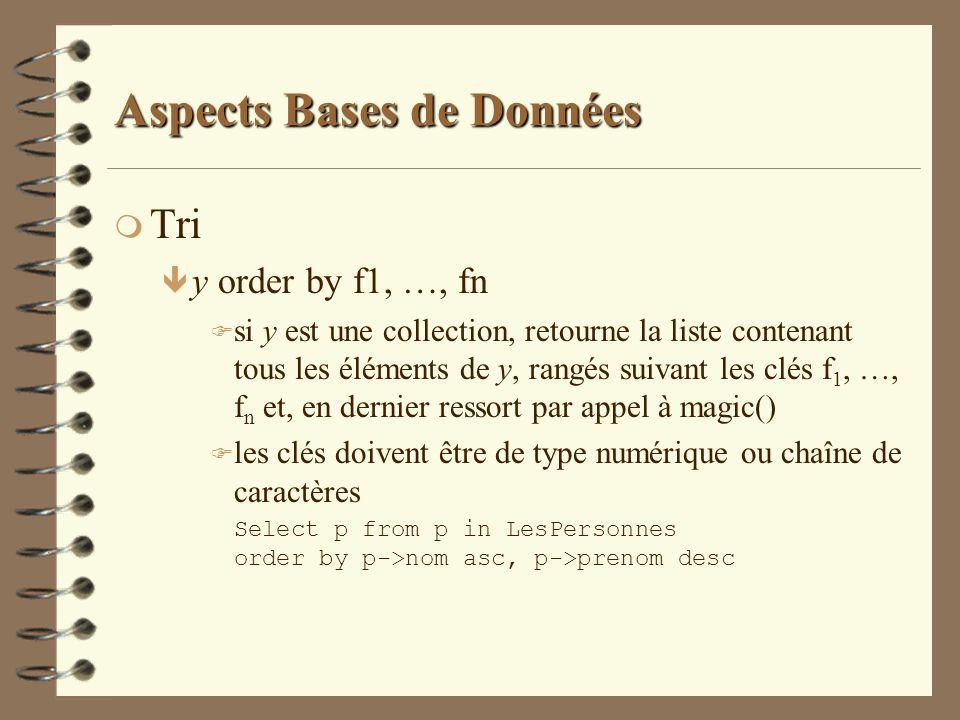 Aspects Bases de Données m Tri ê y order by f1, …, fn F si y est une collection, retourne la liste contenant tous les éléments de y, rangés suivant le