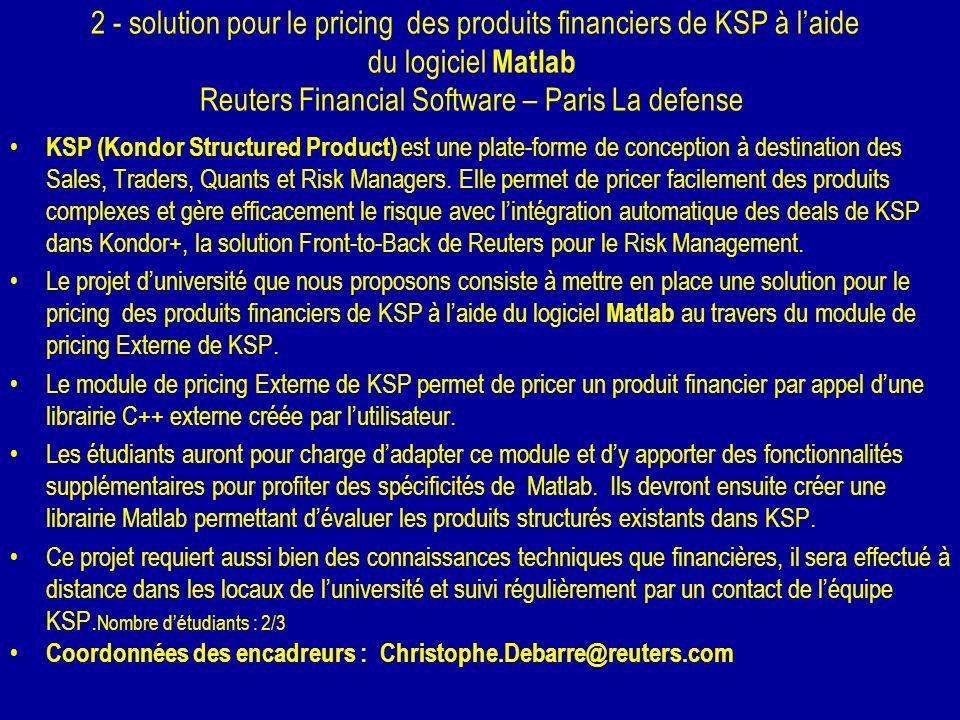 2 - solution pour le pricing des produits financiers de KSP à laide du logiciel Matlab Reuters Financial Software – Paris La defense KSP (Kondor Struc