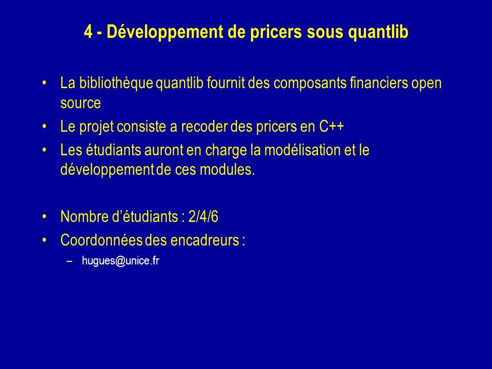 4 - Développement de pricers sous quantlib La bibliothèque quantlib fournit des composants financiers open source Le projet consiste a recoder des pri
