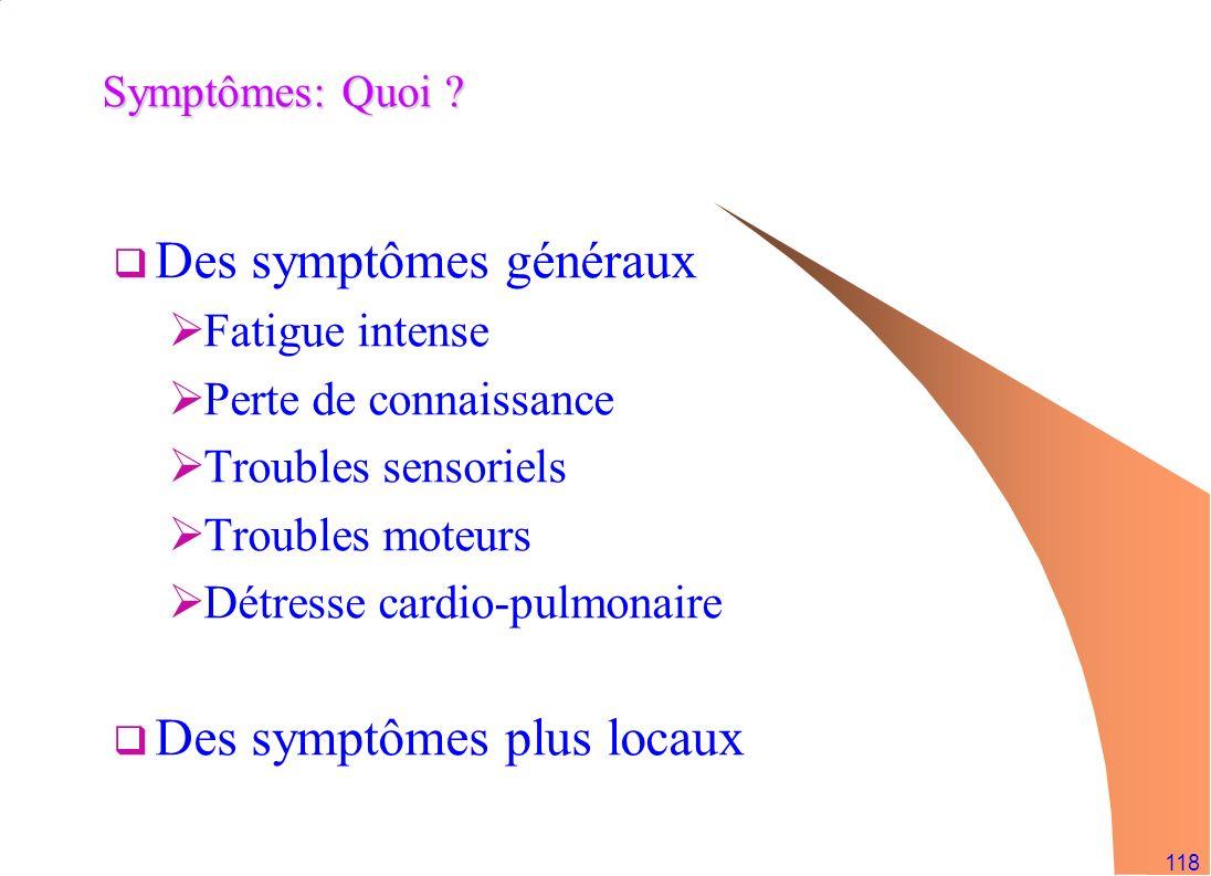 118 Symptômes: Quoi ? Des symptômes généraux Fatigue intense Perte de connaissance Troubles sensoriels Troubles moteurs Détresse cardio-pulmonaire Des