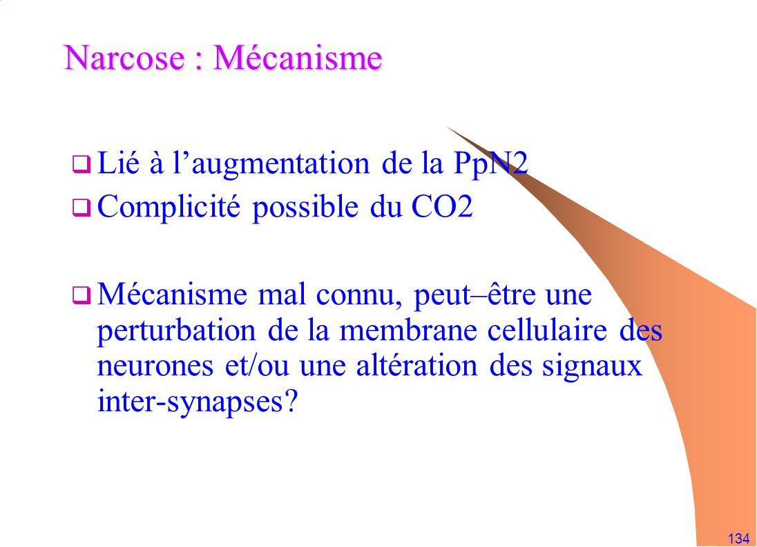 134 Narcose : Mécanisme Lié à laugmentation de la PpN2 Complicité possible du CO2 Mécanisme mal connu, peut–être une perturbation de la membrane cellu