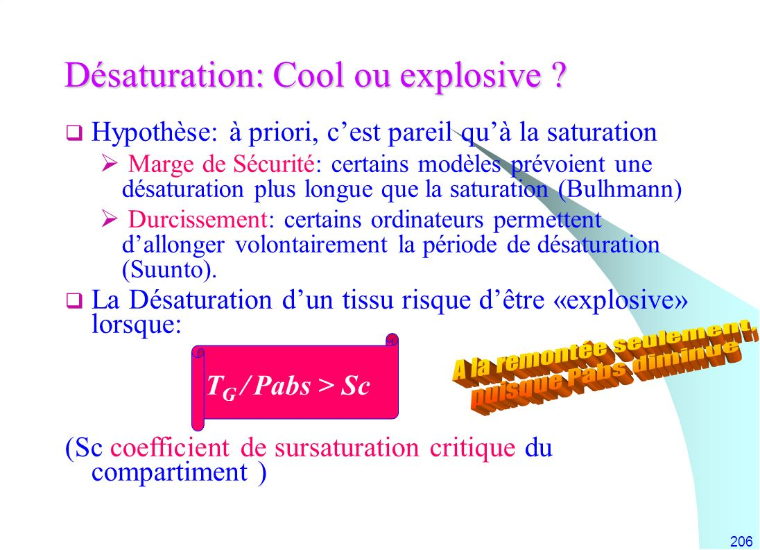 206 Désaturation: Cool ou explosive ? Hypothèse: à priori, cest pareil quà la saturation Marge de Sécurité: certains modèles prévoient une désaturatio