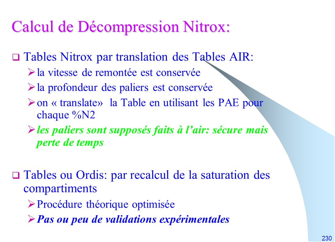 230 Calcul de Décompression Nitrox: Tables Nitrox par translation des Tables AIR: la vitesse de remontée est conservée la profondeur des paliers est c