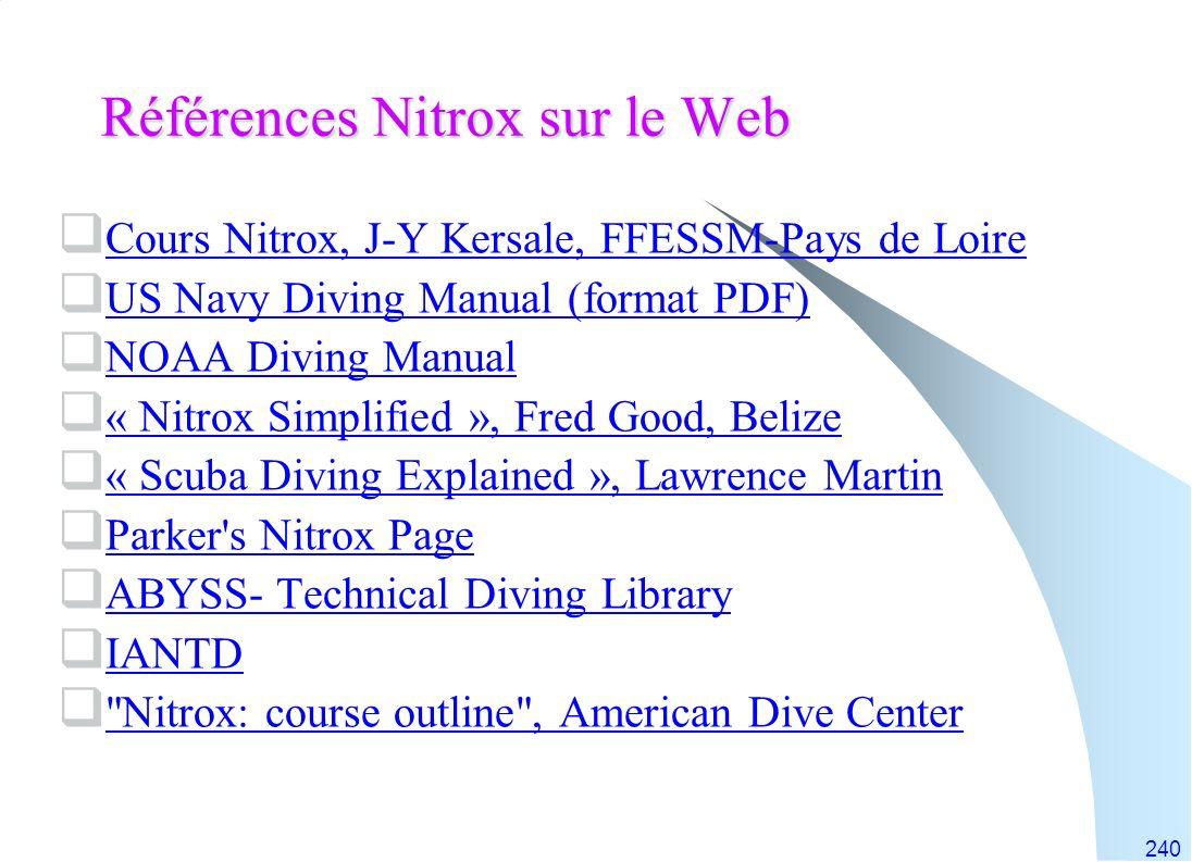 240 Références Nitrox sur le Web Cours Nitrox, J-Y Kersale, FFESSM-Pays de Loire US Navy Diving Manual (format PDF) NOAA Diving Manual « Nitrox Simpli