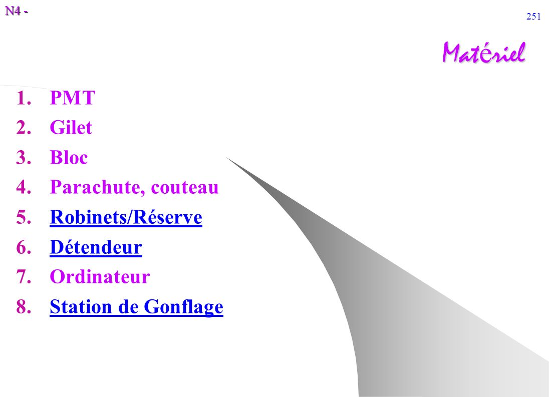 N4 - 251 Mat é riel 1.PMT 2.Gilet 3.Bloc 4.Parachute, couteau 5.Robinets/RéserveRobinets/Réserve 6.DétendeurDétendeur 7.Ordinateur 8.Station de Gonfla