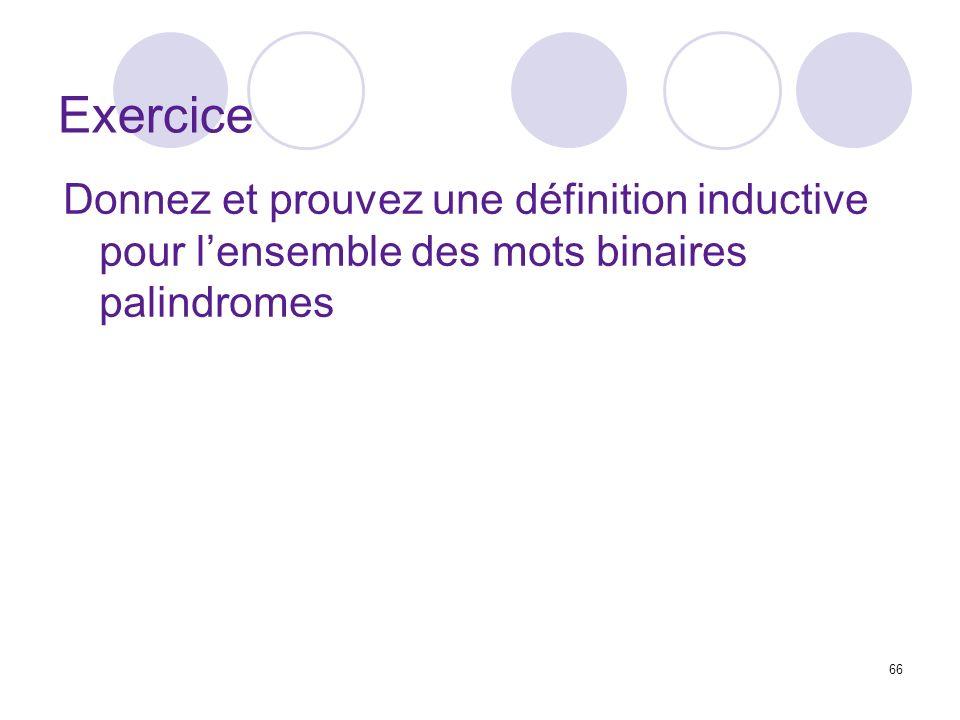 66 Exercice Donnez et prouvez une définition inductive pour lensemble des mots binaires palindromes