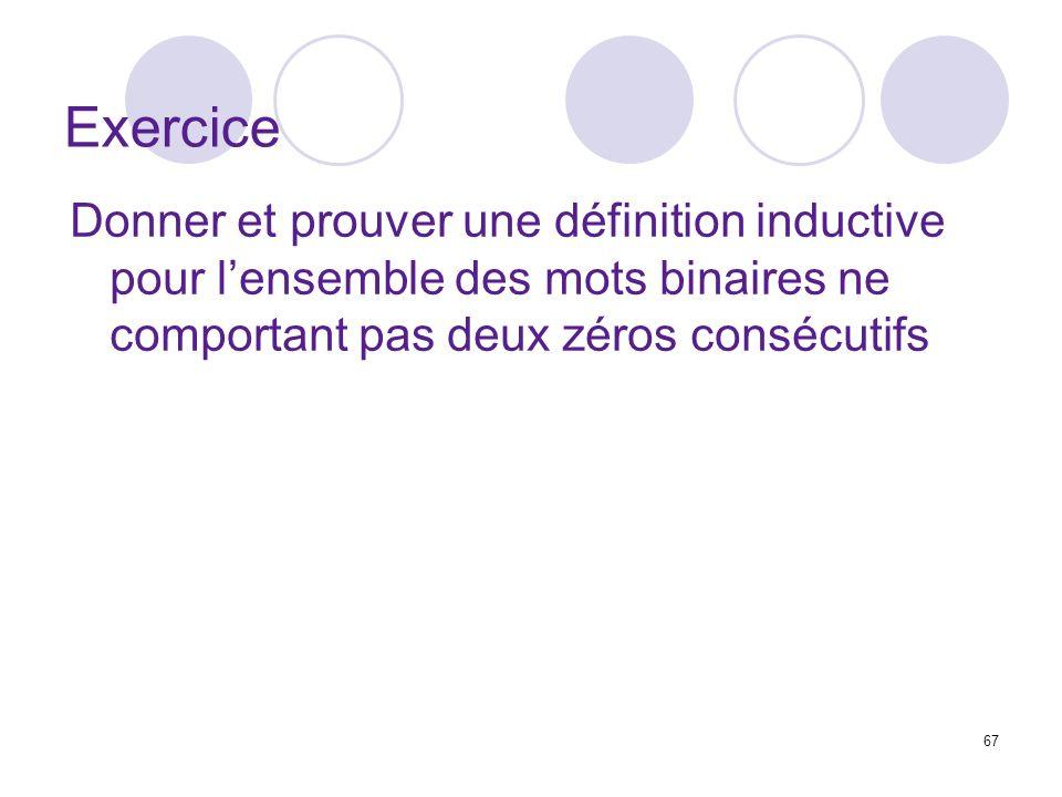 67 Exercice Donner et prouver une définition inductive pour lensemble des mots binaires ne comportant pas deux zéros consécutifs