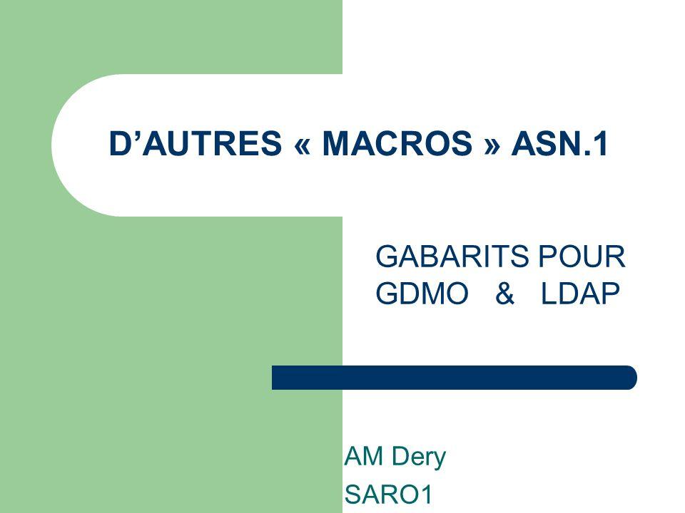 DAUTRES « MACROS » ASN.1 AM Dery SARO1 GABARITS POUR GDMO & LDAP