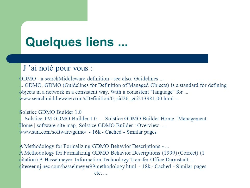 Quelques liens... GDMO - a searchMiddleware definition - see also: Guidelines...... GDMO, GDMO (Guidelines for Definition of Managed Objects) is a sta