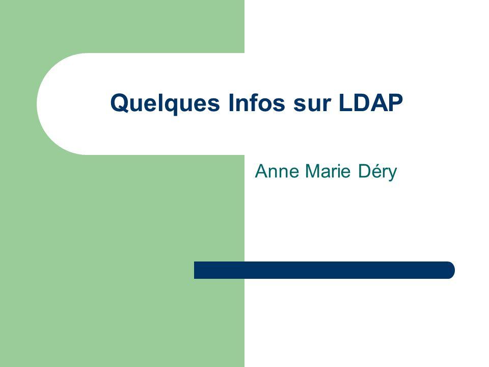 Quelques Infos sur LDAP Anne Marie Déry