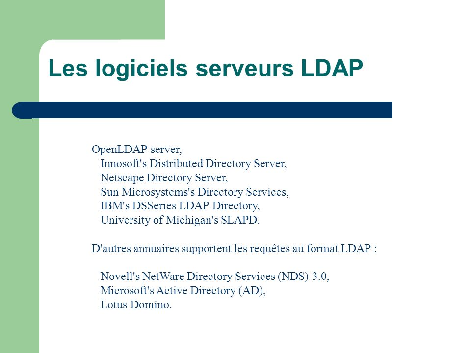 Les logiciels serveurs LDAP OpenLDAP server, Innosoft's Distributed Directory Server, Netscape Directory Server, Sun Microsystems's Directory Services