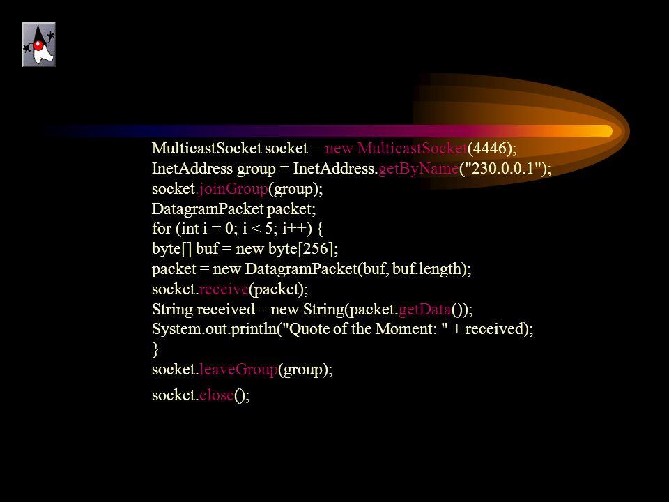 MulticastSocket socket = new MulticastSocket(4446); InetAddress group = InetAddress.getByName(
