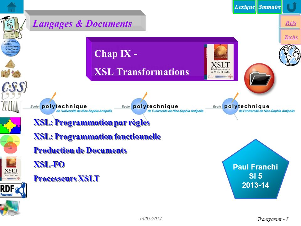 Langages & Documents Réfs Techs Smmaire...... Paul Franchi SI 5 2013-14 13/01/2014 Transparent - 7 Chap IX - XSL Transformations XSL: Programmation pa