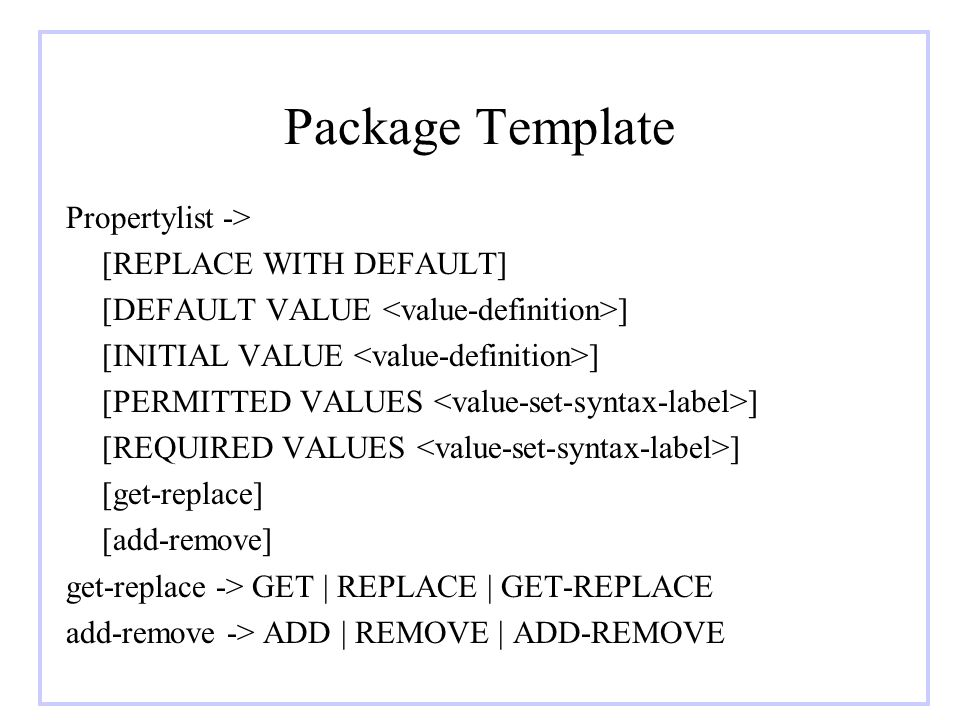 Package Template Propertylist -> [REPLACE WITH DEFAULT] [DEFAULT VALUE ] [INITIAL VALUE ] [PERMITTED VALUES ] [REQUIRED VALUES ] [get-replace] [add-re