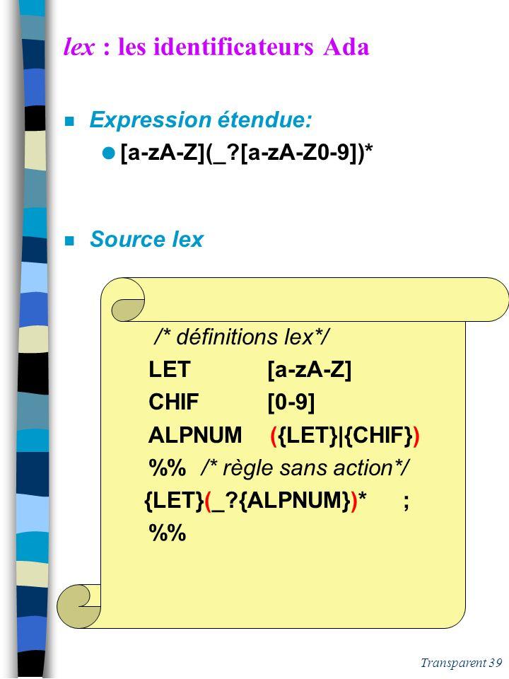 38 Section 2.3 Lex: des exemples de base Identificateurs, mots clés, commentaires, chaînes de caractères, des L.P.