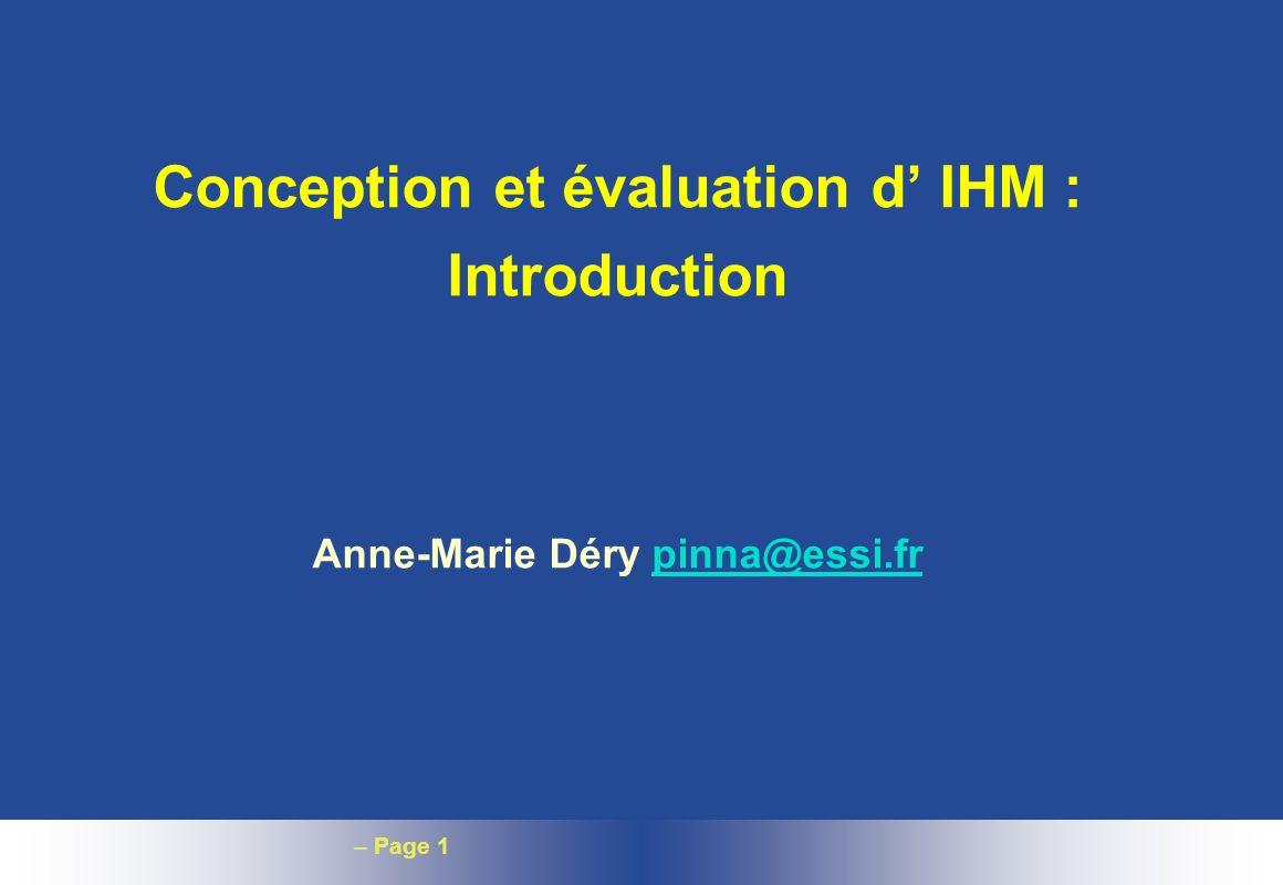 – Page 1 Conception et évaluation d IHM : Introduction Anne-Marie Déry pinna@essi.frpinna@essi.fr