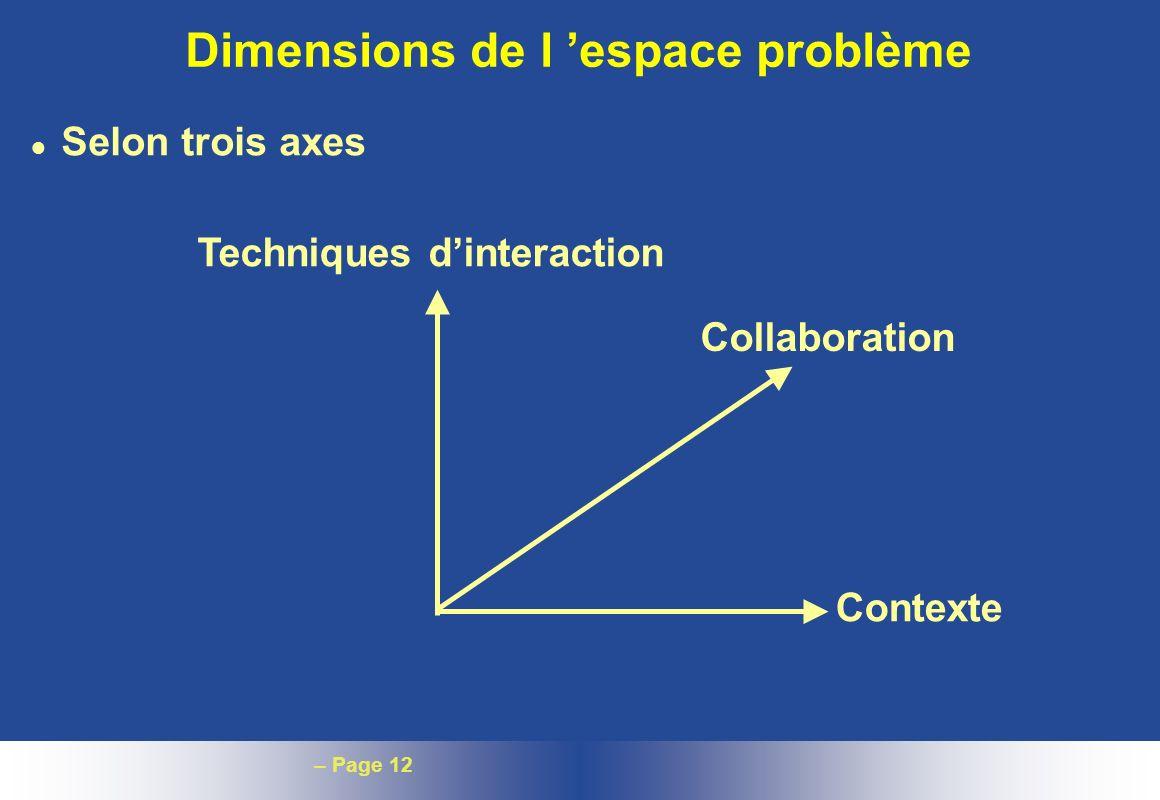 – Page 12 Dimensions de l espace problème l Selon trois axes Techniques dinteraction Collaboration Contexte