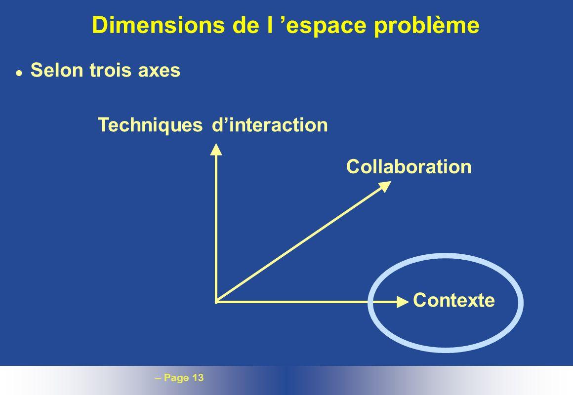 – Page 13 Dimensions de l espace problème l Selon trois axes Techniques dinteraction Collaboration Contexte