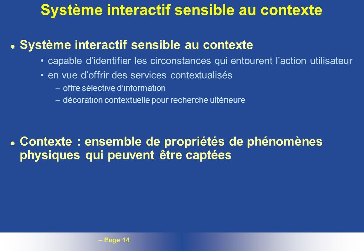 – Page 14 Système interactif sensible au contexte l Système interactif sensible au contexte capable didentifier les circonstances qui entourent lactio