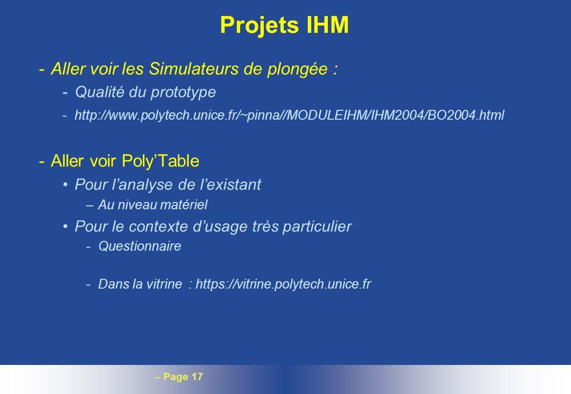 – Page 17 Projets IHM -Aller voir les Simulateurs de plongée : -Qualité du prototype -http://www.polytech.unice.fr/~pinna//MODULEIHM/IHM2004/BO2004.ht