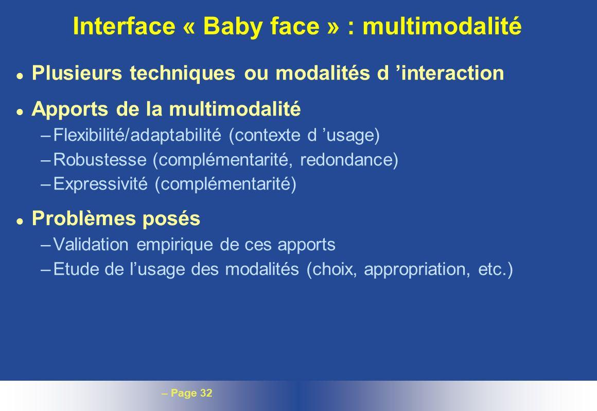– Page 32 Interface « Baby face » : multimodalité l Plusieurs techniques ou modalités d interaction l Apports de la multimodalité –Flexibilité/adaptab