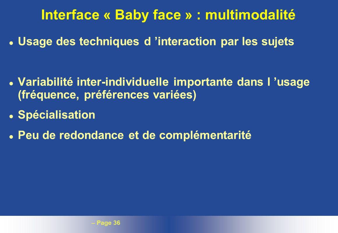 – Page 36 Interface « Baby face » : multimodalité l Usage des techniques d interaction par les sujets l Variabilité inter-individuelle importante dans