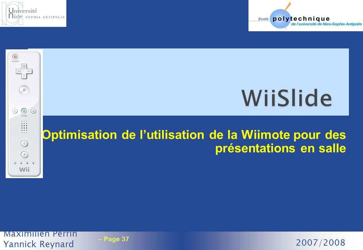 – Page 37 Optimisation de lutilisation de la Wiimote pour des présentations en salle Eric Nouri Cédric Pein Maximilien Perrin Yannick Reynard 2007/200