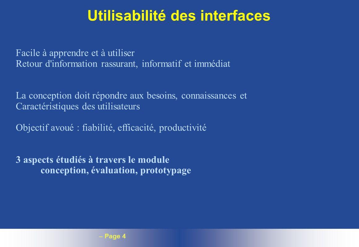 – Page 4 Utilisabilité des interfaces Facile à apprendre et à utiliser Retour d'information rassurant, informatif et immédiat La conception doit répon