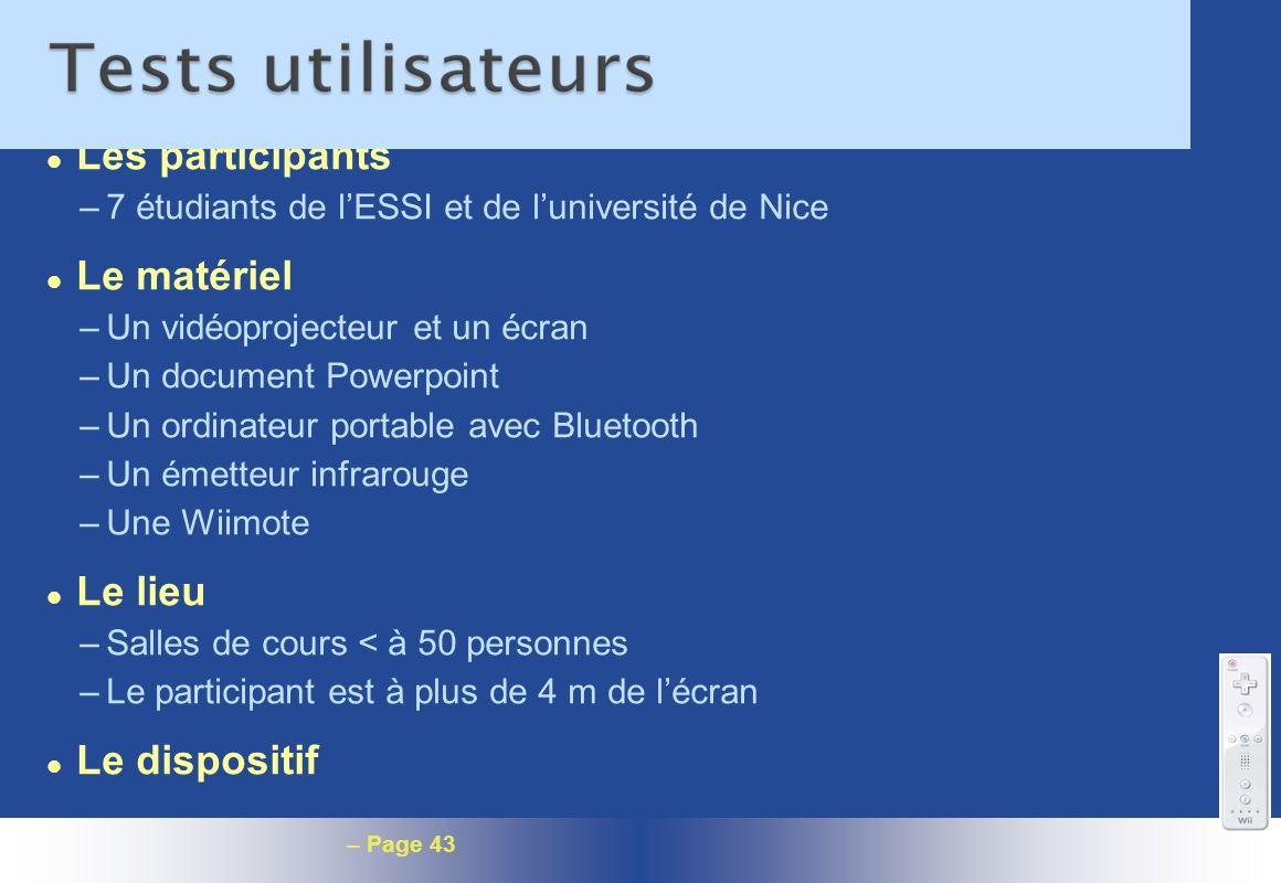 – Page 43 l Les participants –7 étudiants de lESSI et de luniversité de Nice l Le matériel –Un vidéoprojecteur et un écran –Un document Powerpoint –Un