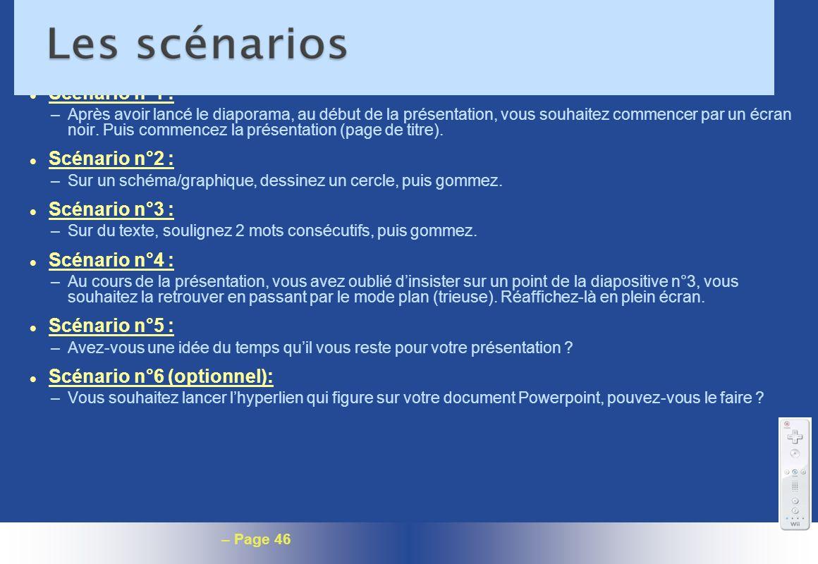 – Page 46 l Scénario n°1 : –Après avoir lancé le diaporama, au début de la présentation, vous souhaitez commencer par un écran noir. Puis commencez la