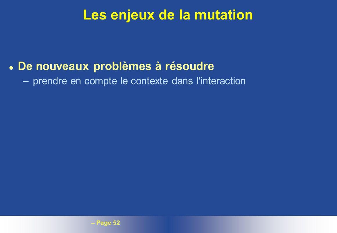 – Page 52 Les enjeux de la mutation l De nouveaux problèmes à résoudre – prendre en compte le contexte dans l'interaction