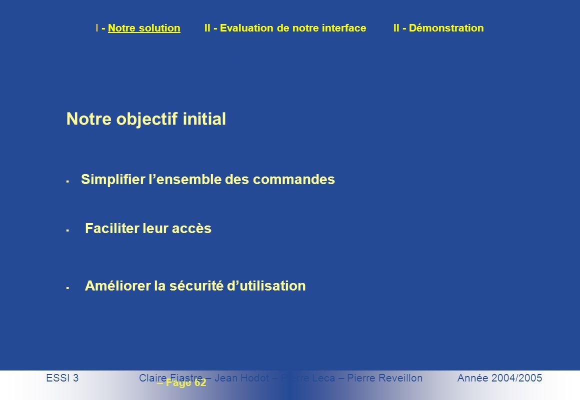 – Page 62 I - Notre solution II - Evaluation de notre interface II - Démonstration Notre objectif initial Simplifier lensemble des commandes Faciliter