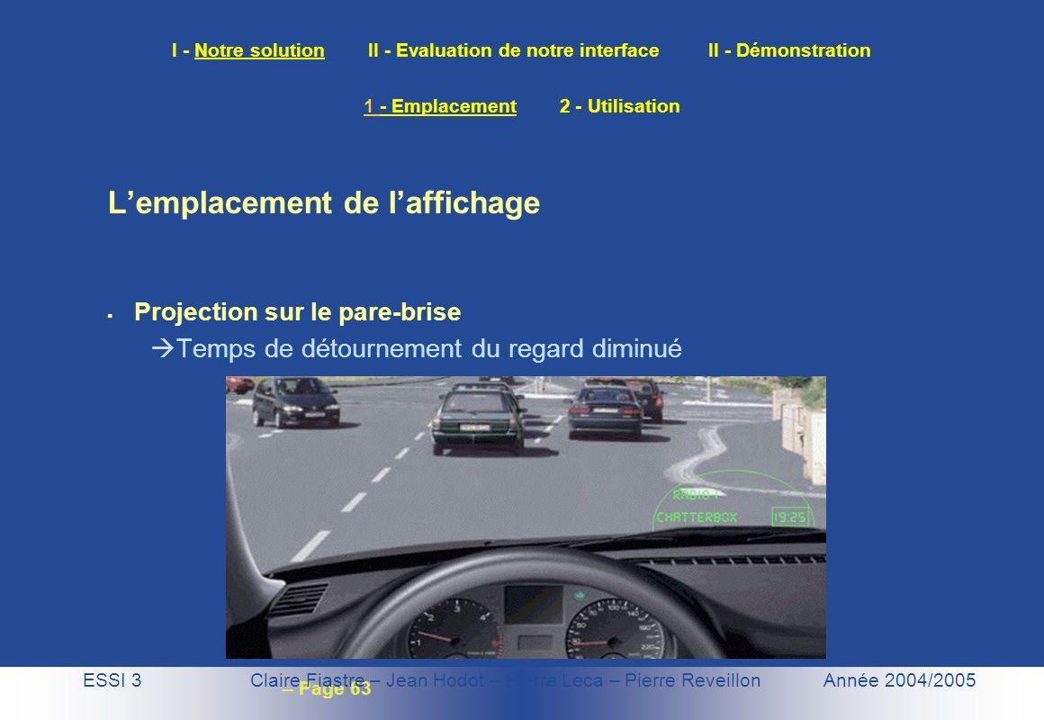 – Page 63 I - Notre solution II - Evaluation de notre interface II - Démonstration Lemplacement de laffichage Projection sur le pare-brise Temps de dé