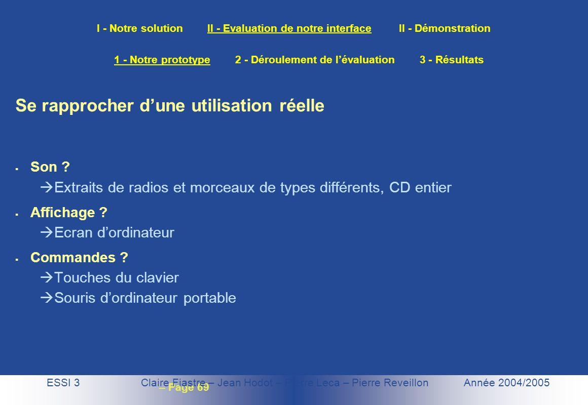– Page 69 I - Notre solution II - Evaluation de notre interface II - Démonstration ESSI 3 Claire Fiastre – Jean Hodot – Pierre Leca – Pierre Reveillon