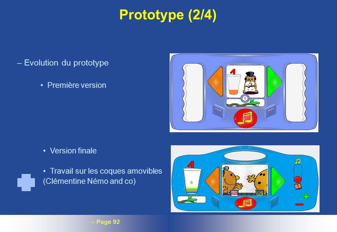 – Page 92 Prototype (2/4) –Evolution du prototype Première version Version finale Travail sur les coques amovibles (Clémentine Némo and co)