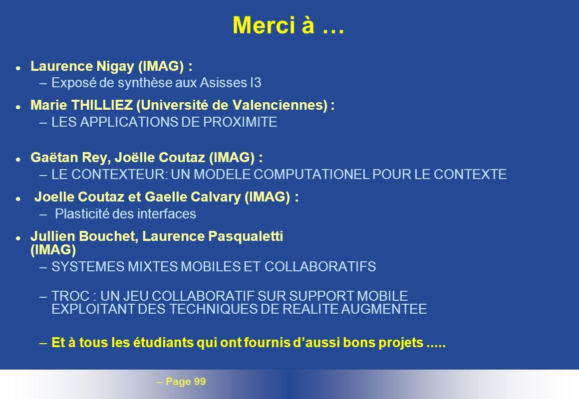 – Page 99 Merci à … l Laurence Nigay (IMAG) : –Exposé de synthèse aux Asisses I3 l Marie THILLIEZ (Université de Valenciennes) : –LES APPLICATIONS DE