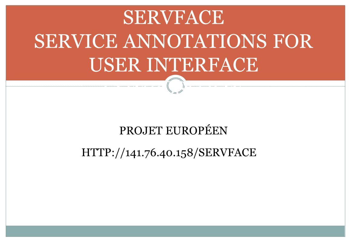 SERVFACE SERVICE ANNOTATIONS FOR USER INTERFACE COMPOSITION PROJET EUROPÉEN HTTP://141.76.40.158/SERVFACE /