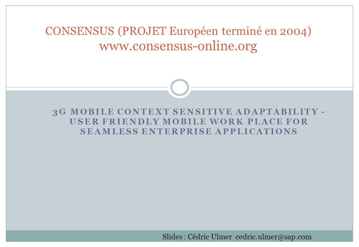 3G MOBILE CONTEXT SENSITIVE ADAPTABILITY - USER FRIENDLY MOBILE WORK PLACE FOR SEAMLESS ENTERPRISE APPLICATIONS CONSENSUS (PROJET Européen terminé en