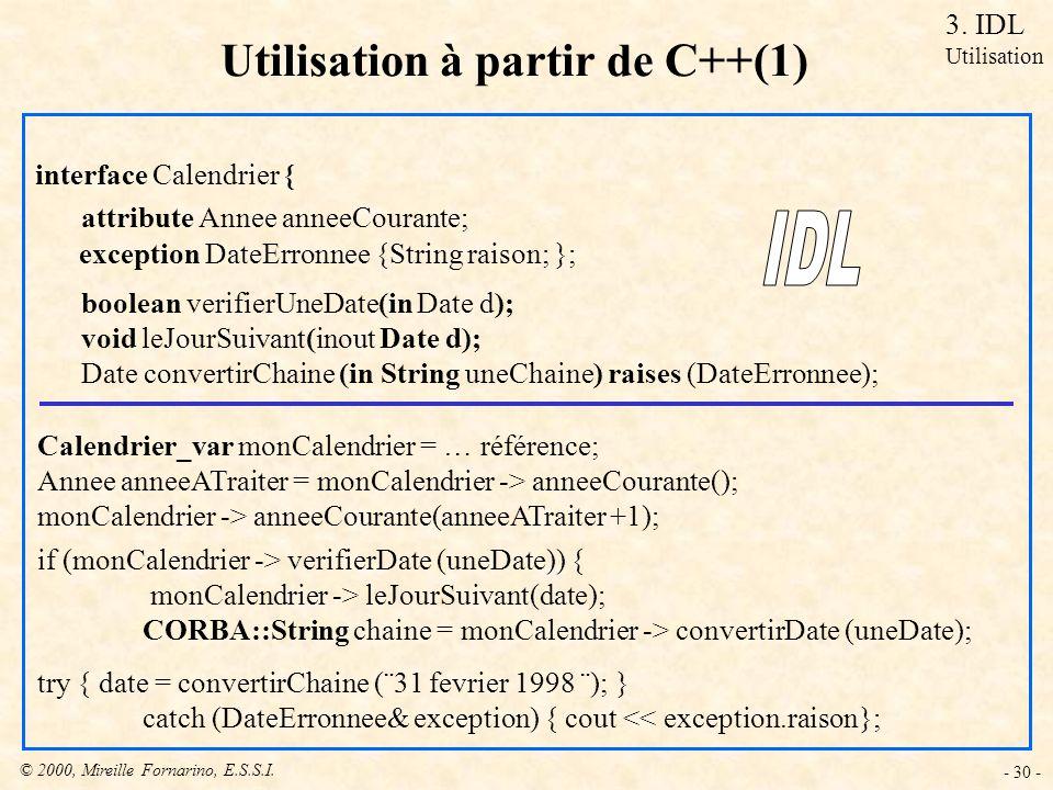© 2000, Mireille Fornarino, E.S.S.I. - 30 - Utilisation à partir de C++(1) interface Calendrier { Calendrier_var monCalendrier = … référence; Annee an