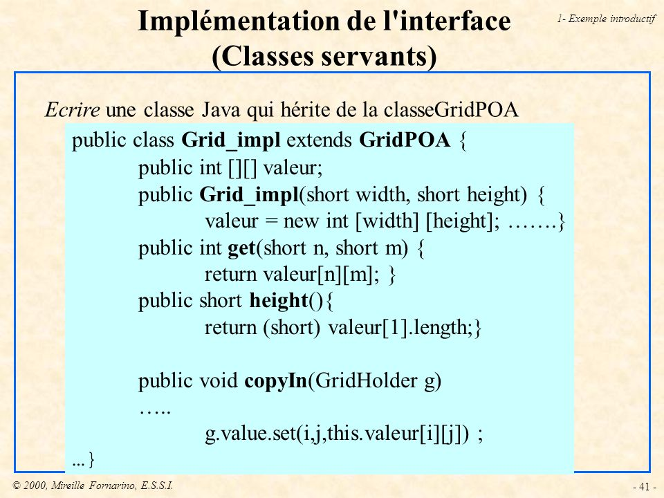 © 2000, Mireille Fornarino, E.S.S.I. - 41 - Implémentation de l'interface (Classes servants) Ecrire une classe Java qui hérite de la classeGridPOA pub