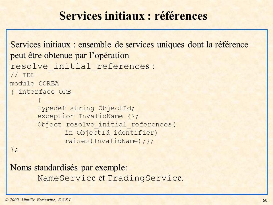 © 2000, Mireille Fornarino, E.S.S.I. - 60 - Services initiaux : références Services initiaux : ensemble de services uniques dont la référence peut êtr