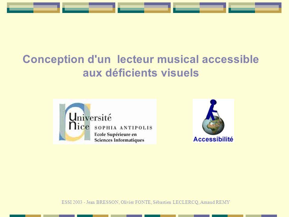ESSI 2003 - Jean BRESSON, Olivier FONTE, Sébastien LECLERCQ, Arnaud REMY Conception d un lecteur musical accessible aux déficients visuels