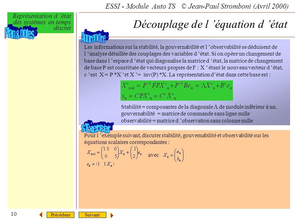 SuivantPrécédent ESSI - Module Auto TS © Jean-Paul Stromboni (Avril 2000) Représentation d état des systèmes en temps discret 10 Découplage de l équat
